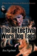 The Detective Wore Dog Tags : A Story about Adventure and Murder and Romance...