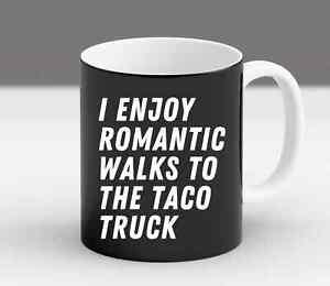 I Enjoy Romantic Walks To The Taco Truck Saying Funny Foodie Trendy   Mug