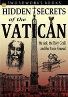 Hidden Secrets of the Vatican: The Ark, the Holy Grail and the Turin Shroud, ...