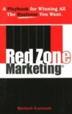 Red Zone Marketing: A Playbook for Winning all the Business You Want