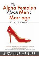 THE ALPHA FEMALE'S GUIDE TO MEN & MARRIAGE - VENKER, SUZANNE - NEW PAPERBACK BOO