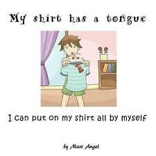 NEW My shirt has a tongue: I can put on my shirt all by myself by Mari Angel