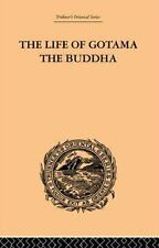 The Life of Gotama the Buddha : Compiled Exclusively from the Pali Canon by...