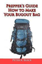 NEW Prepper's guide : How to make your bug out bag by Peter K. Black