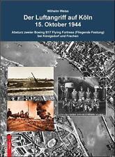 Weiss: Der Luftangriff auf Köln 1944 Absturz zweier B-17 Flying Fortress NEU2012