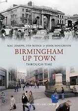 Birmingham Up Town Through Time, Houghton, John Paperback Book The Cheap Fast