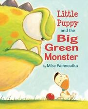 Little Puppy and the Big Green Monster by Mike Wohnoutka (2014, Hardcover)