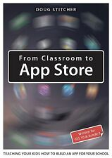 From Classroom to App Store by Doug Stitcher