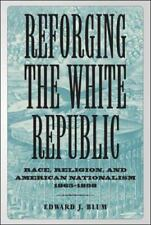 Reforging The White Republic: Race, Religion, And American Nationalism,