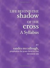 Life Behind the Shadow of the Cross--A Syllabus by Sandra McCullough (2005,...