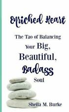 Enriched Heart : The Tao of Balancing Your Big, Beautiful, Badass Soul by...