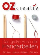 Das große Buch der Handarbeiten * Stricken, Nähen, Häkeln, Sticken * OZ Verlag