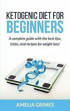 Ketogenic Diet for Beginners : A Complete Guide with the Best Tips, Tricks,...