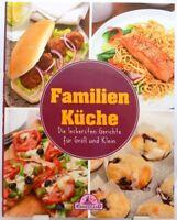 Familien Küche + Kochbuch + Die leckersten Gerichte für Groß und Klein + Rezepte