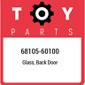 68105-60100 Toyota Glass, back door 6810560100, New Genuine OEM Part