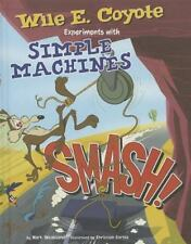 Smash! : Wile E. Coyote Experiments with Simple Machines: By Weakland, Mark C...