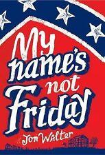Walter, Jon, My Name's Not Friday, Very Good Book