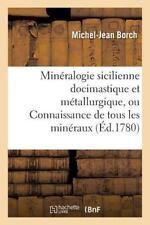 Mineralogie Sicilienne Docimastique et Metallurgique, Ou Connaissance de Tous...