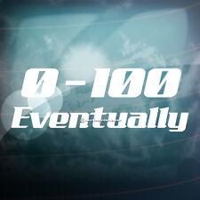 0-100 KMH EVENTUALLY Funny Car,Bumper,Window JDM EURO RACE Vinyl Decal Sticker