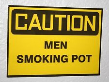 Caution Men Smoking Pot Sign!! - Man Cave Art - Novelty -  420 - Chronic - Weed