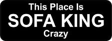 3 - This Place Is Sofa King Crazy B Oilfield Union Toolbox Helmet Sticker H208