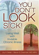 You Don't LOOK Sick!: Living Well with Invisible Chronic Illness by Joy H. Sela