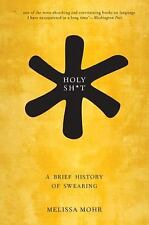 Holy Sh*t: A Brief History of Swearing: By Mohr, Melissa