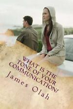 What Is the Tone of Your Communication? by James Olah (2013, Paperback)