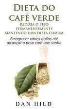 Dieta Do Caf? Verde - Reduza o Peso Permanentemente Mantendo Uma Dieta Comum ...
