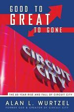 Good to Great to Gone : The 60 Year Rise and Fall of Circuit City by Alan L....