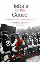 Rebels for the Cause: The Alternative History of Arsenal Football Club-ExLibrary