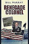 Renegade Colonel by Bill Murray (2009, Paperback)