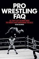 Pro Wrestling FAQ: All Thats Left to Know About the Worlds Most-ExLibrary