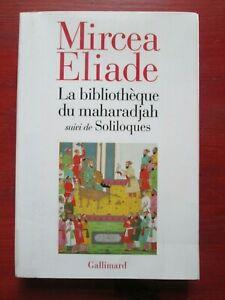 Mircea Eliade - La bibliothèque du maharadjah - Suivi de Soliloques - Gallimard