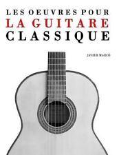 Les Oeuvres Pour la Guitare Classique : Solos, Duos, Trios et Quatuors by...