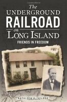 The Underground Railroad on Long Island: Friends in Fre... by Velsor, Kathleen G