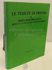 CATALOGO MOSTRA ARTE - Bernardo Bellotto: Le Vedute di Dresda - Neri Pozza 1986