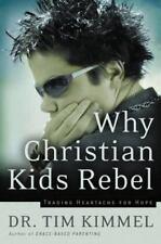 NEW - Why Christian Kids Rebel: Trading Heartache for Hope by Kimmel, Tim