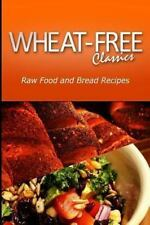 Wheat-Free Classics - Raw Food and Bread Recipes (2013, Paperback)