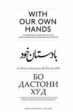 With Our Own Hands: A Celebration of Food and Life in the Pamir Mountains of Afg