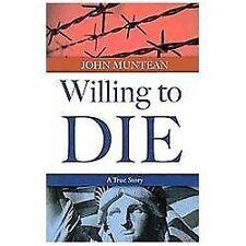 Willing to Die : The True Story of John Muntean by John Muntean (2013,...