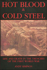 Hot Blood and Cold Steel: Life and Death in the Trenches of the First World War