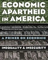 Economic Apartheid in America : A Primer on Economic Inequality and Insecurity
