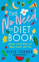 The No Need To Diet Book Become a Diet Rebel and Make Friends w... 9781788547154