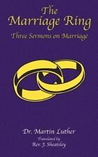 The Marriage Ring : Three Sermons on Marriage by Martin Luther (2003, Paperback)