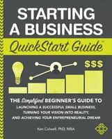 Starting a Business Quickstart Guide : The Simplified Beginner's Guide to Lau...