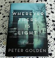 Wherever There Is Light by Peter Golden SIGNED Stated 1st Edition 1st Printing