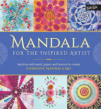 Mandala for the Inspired Artist: Working with paint, paper, and texture to creat