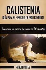 Calistenia: Completa Guía de Ejercicios de Peso Corporal, Construir Su Cuerpo...