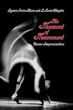 The Moment of Movement: Dance Improvisation., Good Condition Book, L.Tarin Chapl
